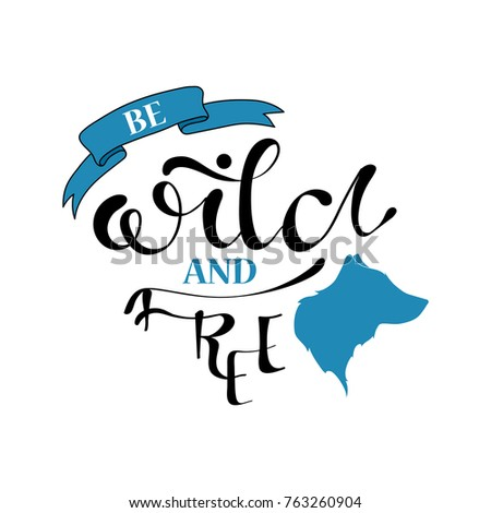 Hand drawn doodle wild wolf silhouette with lettering quote be wild and free. Card, postcard, background with wolf, wild dog #763260904
