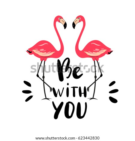 Hand drawn flamingo couple. Pink bird. Beautiful vector illustration isolated on white background. Be with you Lettering quote. 80s - 90s style