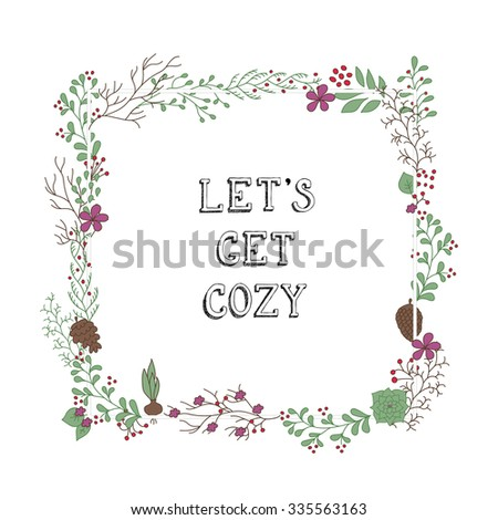Hand drawn flowers wreath. Cute, colorful vector winter flowers for postcard and poster modern design. Flower calligraphy, hand drawn style backgrounds. Lets get cozy lettering wreath.  #335563163