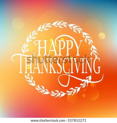Hand drawn Happy Thanksgiving lettering typography poster. Celebration quotation on blurred red and yellow background for postcard,  icon, logo or badge. Vector vintage  calligraphy with floral wreath