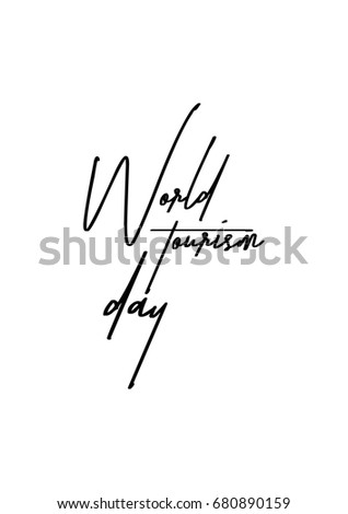 Hand drawn holiday lettering. Ink illustration. Modern brush calligraphy. Isolated on white background. World tourism day.