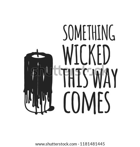 Hand drawn illustration Halloween objects and Quote. Creative ink art work. Actual vector drawing. Artistic isolated set and text: Something Wicked this Way Comes