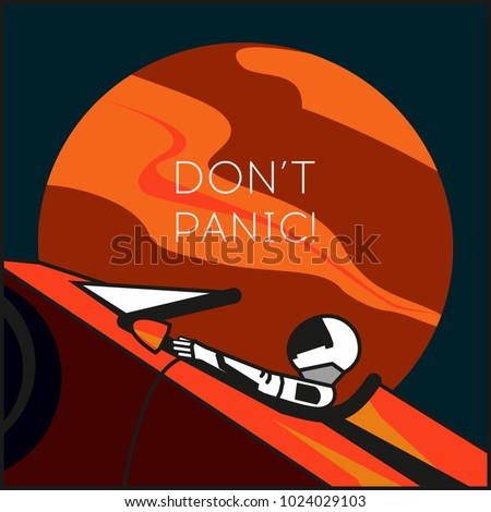 """Hand drawn illustration with astronaut in space with catchphrase """"Don't panic!"""" for poster. Starman in space suit on Tesla Roadster in open space, shipped by SpaceX Falcon Heavy in February, 6, 2018."""