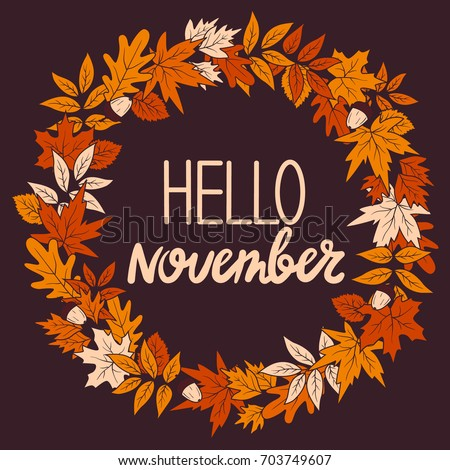 Hand drawn illustration with wreath of leaves and lettering. Colorful background vector. Poster design with english text. Hello, november, card. Decorative backdrop, good for printing