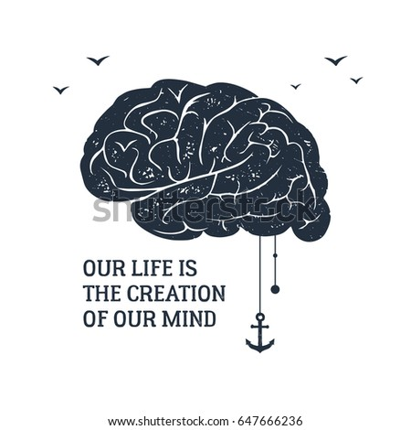 "Hand drawn inspirational label with textured brain vector illustration and ""Our life is the creation of our mind"" lettering."