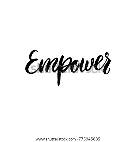 Hand drawn lettering card. The inscription: empower . Perfect design for greeting cards, posters, T-shirts, banners, print invitations.
