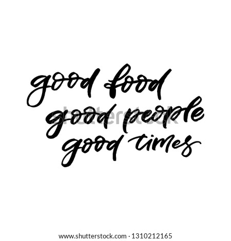 Hand drawn lettering card. The inscription: good food good mood good times. Perfect design for greeting cards, posters, T-shirts, banners, print invitations.