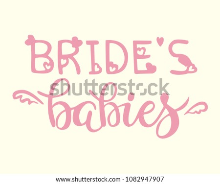 Hand drawn lettering for hen party, bachelorette, wedding, girls only party. Bride's babies, team bride, bridesmaids