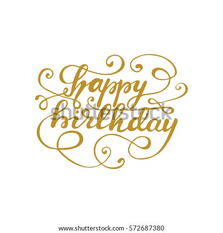 "Hand drawn lettering ""Happy Birthday"" with flourishes in gold color. Vector illustration. #572687380"