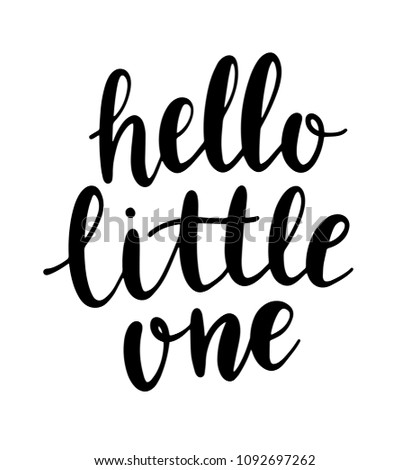 Hand drawn lettering hello little one. Modern calligraphy phrase for baby card, poster, print, decor. Baby shower invitation.