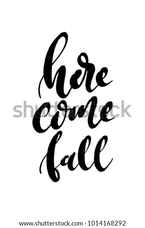 Hand drawn lettering. Ink illustration. Modern brush calligraphy. Isolated on white background. Here come fall.