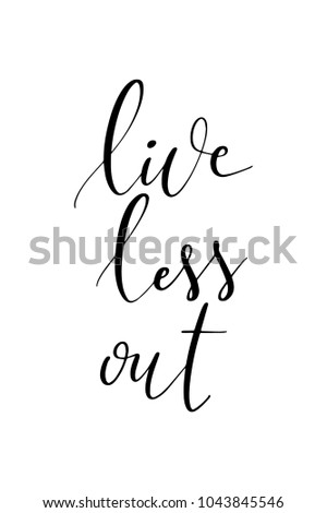 Hand drawn lettering. Ink illustration. Modern brush calligraphy. Isolated on white background. Live less out.