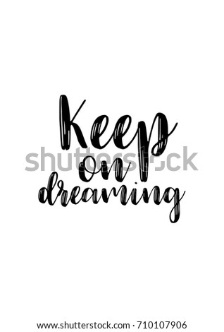 Hand drawn lettering. Ink illustration. Modern brush calligraphy. Isolated on white background. Keep on dreaming.