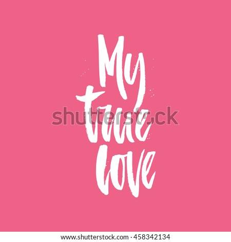 Hand drawn lettering My True Love. Vector art. Handwritten script sign or slogan - perfect design element for banner, flyer, postcard or poster.