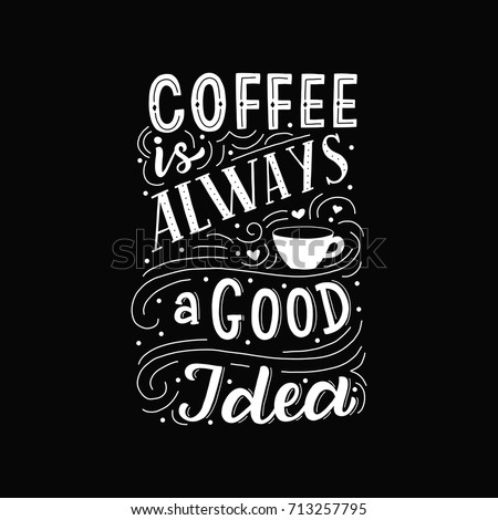 Hand drawn lettering phrase coffee is always agood idea on black background for print, banner, design, poster.