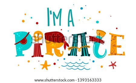 Hand drawn lettering phrase I'm a Pirate. Colorful playful quote. Waves, starfish, splash, scull decore. Cards, prints, t-shirts, posters, parties stuff design Foto stock ©