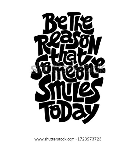 Hand-drawn lettering quote. Be the reason that someone smiles today. A lovely hand-drawn phrase for social media, poster, card, banner, t-shirts, wall art, bags, stickers, stationery design element.