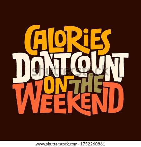 Hand drawn lettering quote.. Calories don t count on the weekend. Vector illustration. Funny lettering slogan about weekend and calories for print and poster design.
