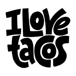 Hand drawn lettering quote. I love tacos. Phrase to Express Love to Tacos. This bold, and stylish hand lettered can be used for menu, sign, banner, poster, and other promotional marketing materials.