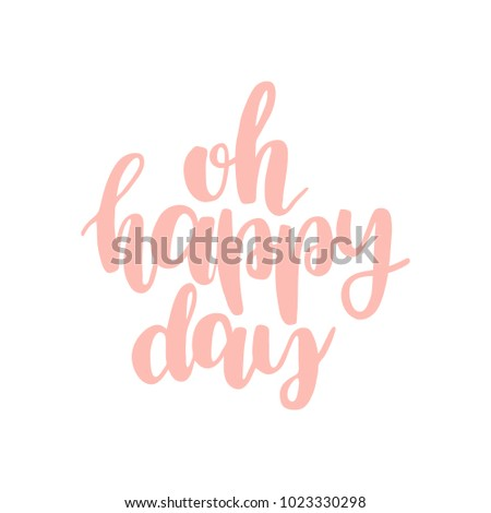Hand drawn lettering quote - Oh happy day. Modern calligraphy for photo overlay, cards, t-shirts, posters, mugs, etc. Pastel colors
