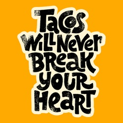 Hand-drawn lettering quote.. Tacos will never break your heart. It is all about love to tacos. Phrase for menu, sign, banner, poster, and other promotional marketing materials. Vector Image