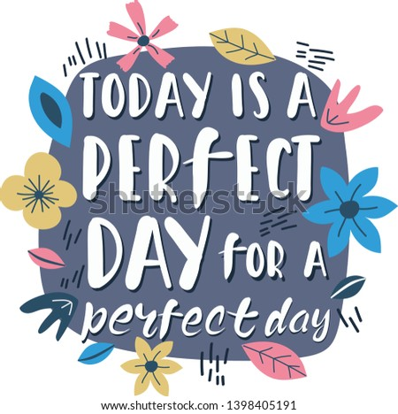 Hand drawn lettering quote Today is a perfect day for a perfect day. Vector conceptual illustration - great for posters.