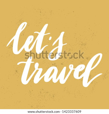 Hand drawn lettering quote with phrase Let's travel. Inscription for prints and posters, design, invitation and greeting cards. Calligraphic and typographic collection - Vector