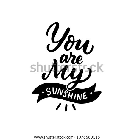 Hand drawn lettering quote you are my sunshine. Kids typography print for card, poster, clothes.