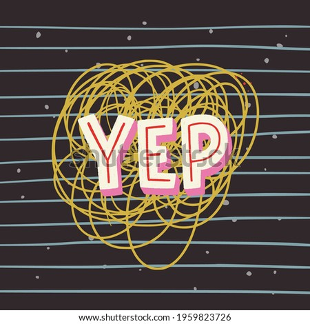 Hand drawn lettering word Yep on abstract background. Spoken expression meaning yes used in US. Typography inscription for oral approve, agree, okay, fine. Custom font text for sticker, sign, merch Stock photo ©