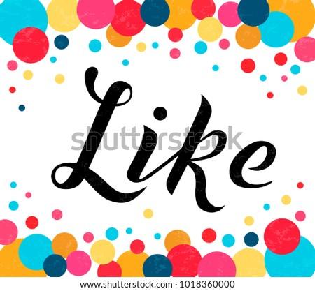 Hand drawn Like black lettering vector Illustration with multicolor circles. Like for invitation, poster, postcards, banner, logotype, cap, T-shirt, flag, logo. Like modern calligraphy vector design.