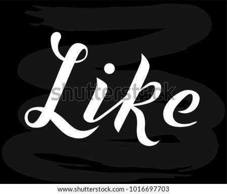 Hand drawn Like white lettering vector Illustration on chalkboard background. Like for invitation, poster, postcards, banner, logotype, cap, T-shirt, flag, logo. Like modern calligraphy vector design.