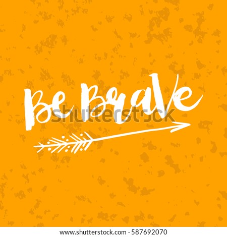 Hand drawn phrase Be Brave. Lettering design for posters, t-shirts, cards, invitations, stickers, banners, advertisement. Vector.