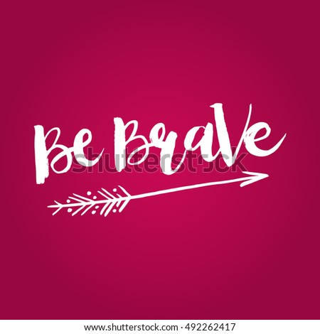 Hand drawn phrase Be Brave. Lettering design. Vector on abstract textured colorful  background. #492262417