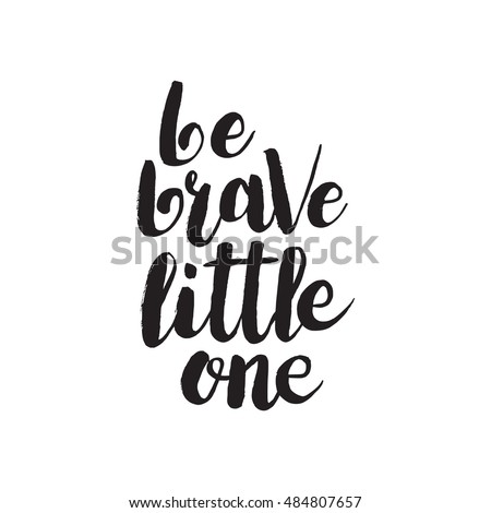 Hand drawn phrase Be brave little one. Lettering design for posters, t-shirts, cards, invitations, stickers, banners, advertisement. Vector.