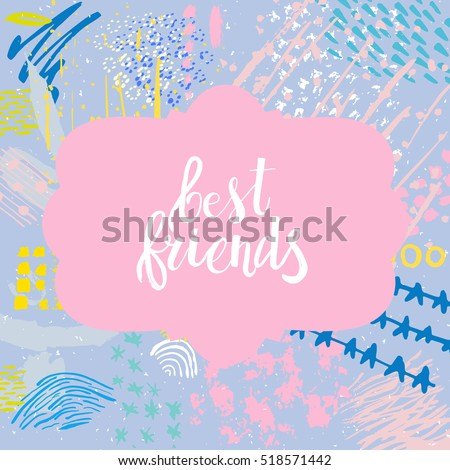 Hand drawn phrase Best friends. Lettering design. Vector on abstract textured colorful  background.