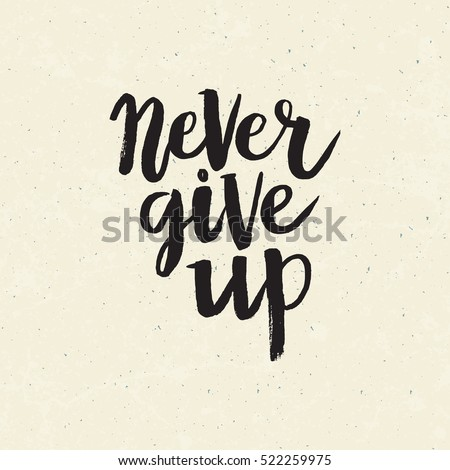 Hand drawn phrase Never give up. Lettering design for posters, t-shirts, cards, invitations, stickers, banners, advertisement. Vector.