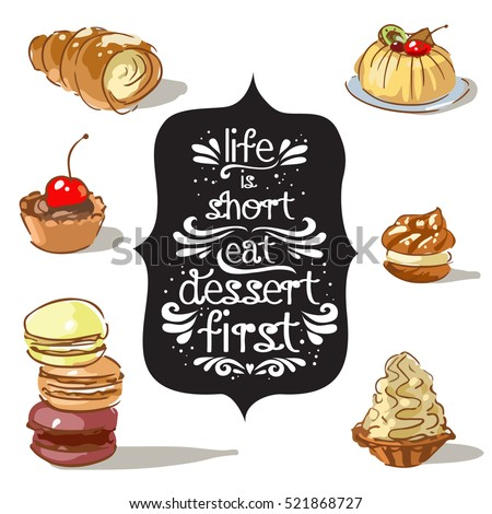 Hand drawn poster with a doodle sweet dessert and quote: Life is short eat dessert first. Vintage style card with lettering. Motivational and inspirational illustration.