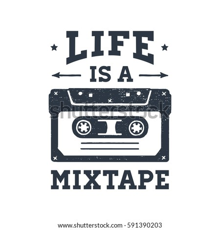 """Hand drawn 90s themed badge with cassette tape textured vector illustration and """"Life is a mixtape"""" inspirational lettering."""