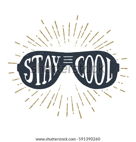 "Hand drawn 90s themed badge with sunglasses textured vector illustration and ""Stay cool"" inspirational lettering."