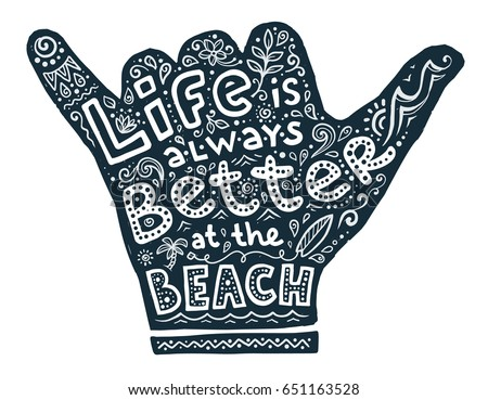 Hand drawn Shaka hand with lettering and symbols inside. Life is always better at the beach.