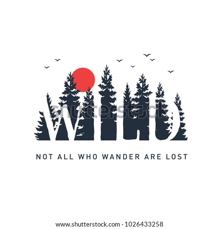 Hand drawn travel badge with pine trees textured vector illustration and 'Wild. Not all who wander are lost' inspirational lettering. ストックフォト ©