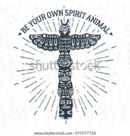 "Hand drawn tribal label with textured totem pole vector illustration and ""Be your own spirit animal"" inspirational lettering."