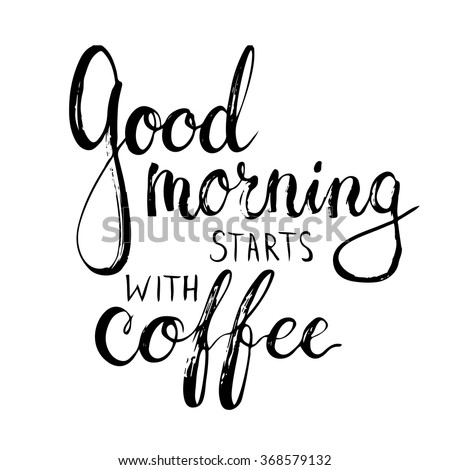 Hand drawn typography lettering phrase Good Morning Starts with Coffee. Modern calligraphy for greeting and invitation card or t-shirt print.
