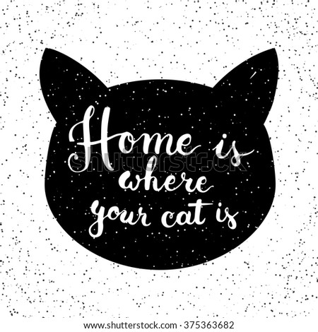 Hand drawn typography lettering phrase Home is where your cat is. Modern calligraphy for typography greeting and invitation card for Valentine day or save the date card or t-shirt print.