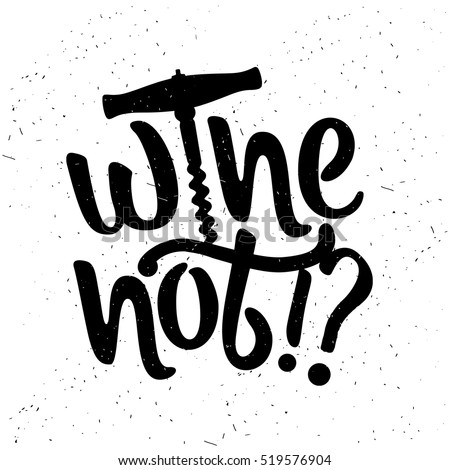 Hand drawn typography poster. Inspirational vector typography. Wine not?