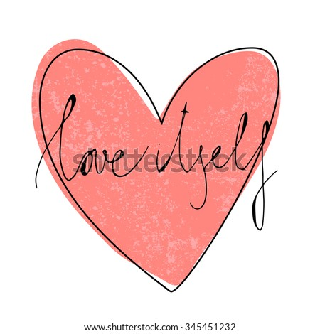 Hand drawn typography poster with Heart. Vector Lettering Concept. Motivational illustration with text - Love Itself.