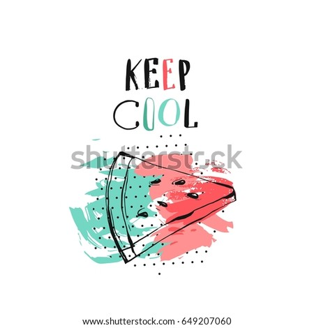 Hand drawn vector abstract creative unusual summer time funny illustration with watermelon slice,freehand textures and handwritten modern calligraphy quote Keep Cool.Journaling,birthday,fashion art