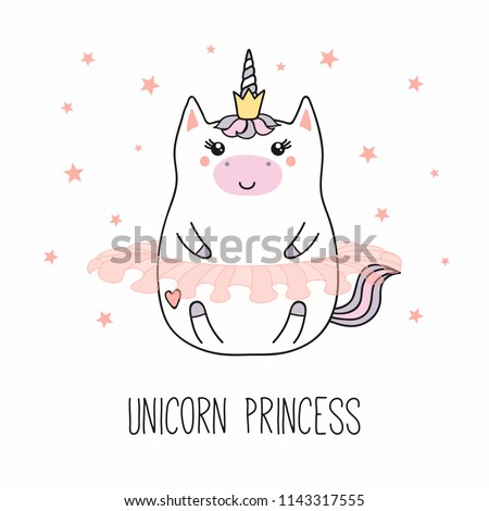 Hand drawn vector illustration of a kawaii funny fat princess unicorn, in a crown, ballet tutu, with text. Isolated objects on white background. Line drawing. Design concept for children print. #1143317555