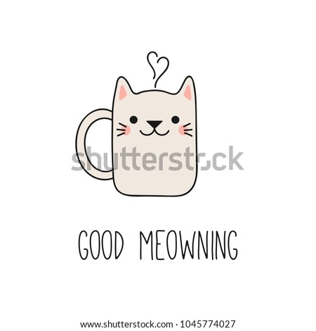Hand drawn vector illustration of a kawaii funny steaming mug cup with cat ears, text Good meowning. Isolated objects on white background. Line drawing. Design concept for cat cafe, children print.