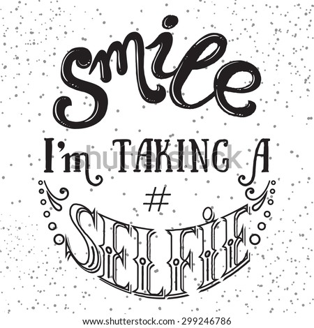 Hand Drawn Vector Illustration Smile Im Taking A Selfie Motivation